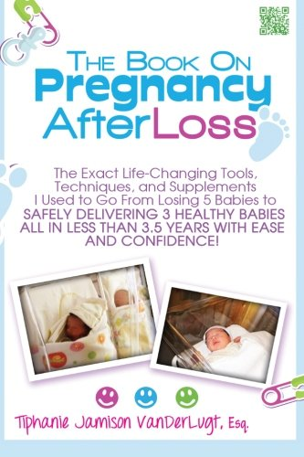 9781481879835: The Book on Pregnancy After Loss: The Exact Life-Changing Tools, Techniques, and Supplements I Used to Go From Losing 5 Babies to Safely Delivering 3 ... Less Than 3.5 Years with Ease and Confidence