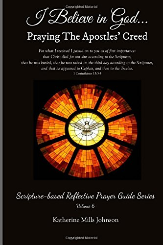 9781481880497: I Believe in God: Praying The Apostles' Creed: Scripture-based Reflective Prayer Guide Series Volume 6