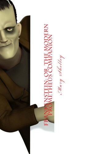 9781481880879: Frankenstein; or, The Modern Prometheus Companion: Includes Study Guide, Complete Unabridged Book, Historical Context, Biography, Character Index, and Unabridged Book (Annotated)