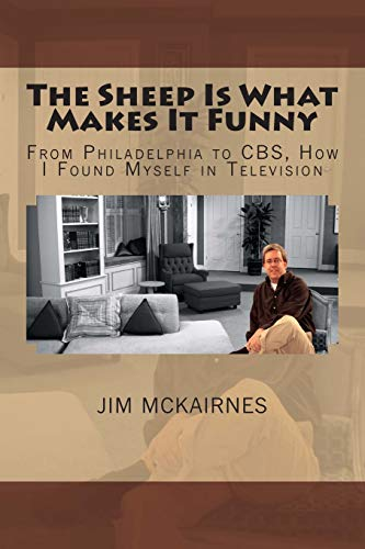 9781481883184: The Sheep Is What Makes It Funny: From Philadelphia to CBS, How I Found Myself in Television