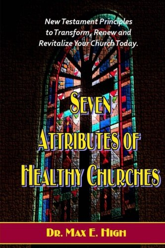 9781481885423: Seven Attributes of Healthy Churches: New Testament Principles to Transform, Renew and Revitalize Your Church Today. (The Healthy Church)