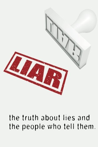 9781481885706: Liar: The Truth About Lies and the People Who Tell Them