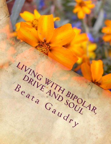 Living with bipolar, drive and soul: Mrs Beata L Gaudry