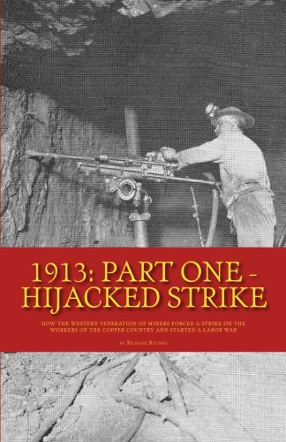 9781481886826: 1913: Part One - Hijacked Strike: How the Western Federation of Miners Forced a Strike on the Copper Country and Started a Labor War