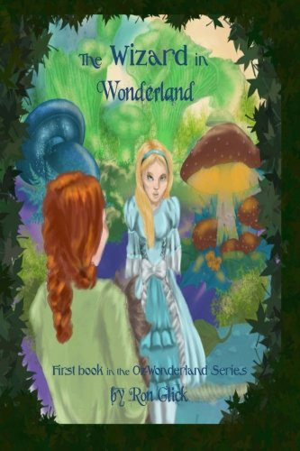 The Wizard In Wonderland (Oz-Wonderland Book 1) (The Oz-Wonderland Series) (Volume 1): Glick, Ron