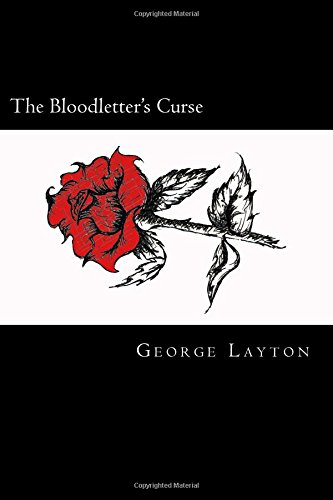 The Bloodletter's Curse (The Bloodletting Trilogy) (Volume 1): Mr. George H Layton II
