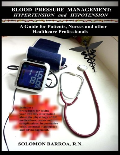 9781481888127: Blood Pressure Management : Hypertension and Hypotension: A Guide for Patients, Nurses and other Healthcare Professionals