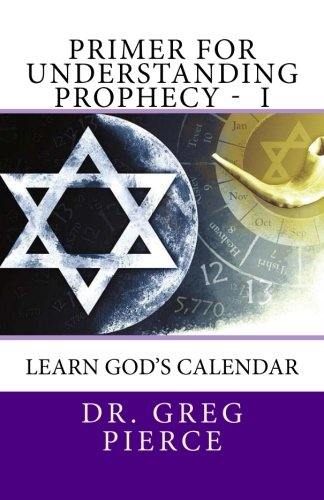 9781481889933: Primer For Understanding Prophecy I: I- Learn God's Calendar
