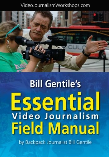 9781481891257: Bill Gentile's Essential Video Journalism Field Manual