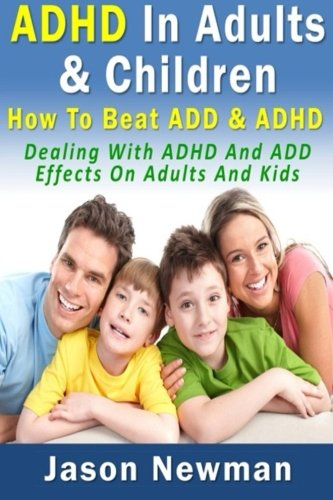 9781481895101: ADHD In Adults & Children: How To Beat ADD & ADHD: Dealing With ADHD And ADD Effects On Adults And Kids
