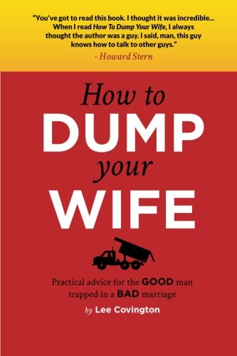 9781481895170: How to Dump your Wife: Practical advice for the Good man trapped in a Bad marriage