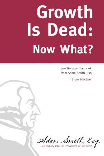 9781481896047: Growth Is Dead: Now What?: Law firms on the brink