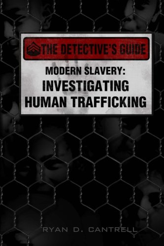 Modern Slavery: Investigating Human Trafficking (The Detective's Guide): Cantrell, Ryan D.