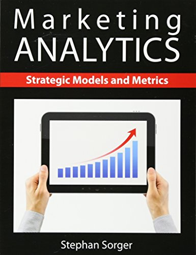 Marketing Analytics Strategic Models and Metrics: Sorger, Stephan