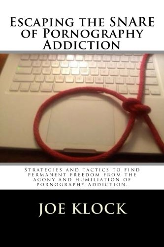 9781481901307: Escaping the SNARE of Pornography Addiction: Strategies and tactics to help you free yourself from the SNARE of pornography addiction.