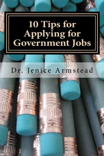 10 Tips for Applying for Government Jobs Easy Methods for Job Seekers: Jenice Armstead