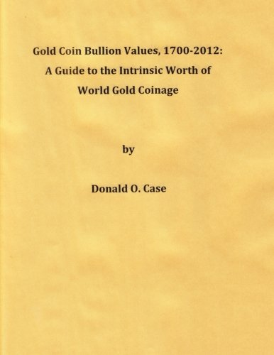 9781481906647: Gold Coin Bullion Values, 1700-2012: A Guide to the Intrinsic Worth of World Gold Coinage
