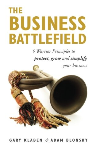 9781481906760: The Business Battlefield: 9 Warrior Principles to protect grow and simplify your business