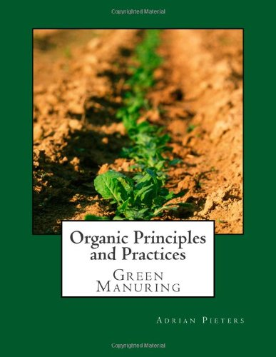 Organic Principles and Practices: Green Manuring: Adrian Pieters