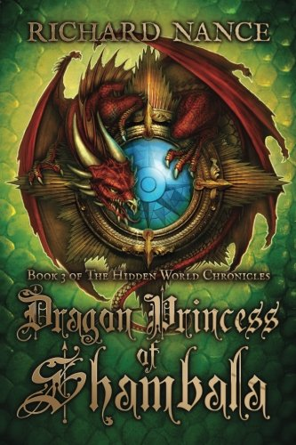 9781481908436: Dragon Princess of Shambala: Book 3 of The Hidden World Chronicles: Volume 3