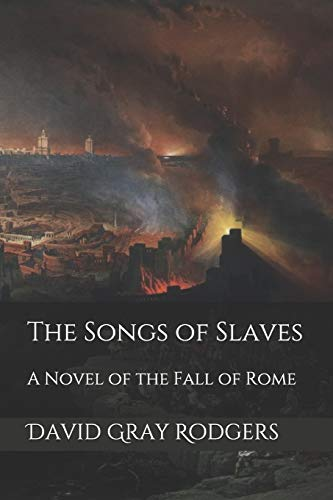 9781481908887: The Songs of Slaves: A Novel of the Fall of Rome