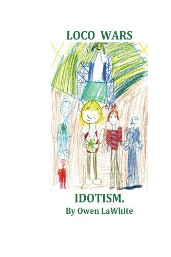 9781481909297: Loco Wars: Idiotism (Volume 1)