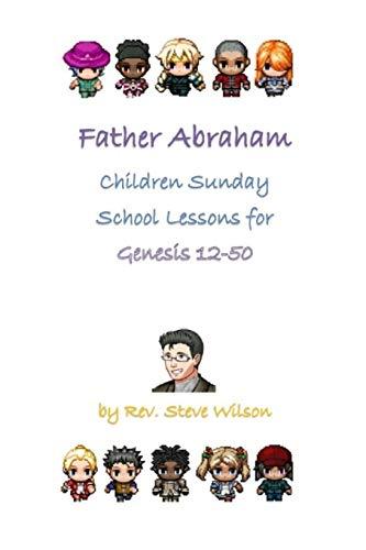 9781481911740: Father Abraham: Children Sunday School Lessons on Genesis 12-50