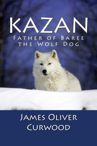 9781481911757: Kazan: Father of Baree the Wolf Dog