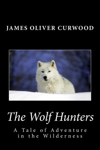 9781481911788: The Wolf Hunters: A Tale of Adventure in the Wilderness