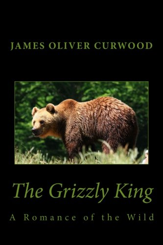 9781481911818: The Grizzly King: A Romance of the Wild (Cambridge Companions to Literature)
