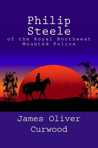 9781481911894: Philip Steele of the Royal Northwest Mounted Police