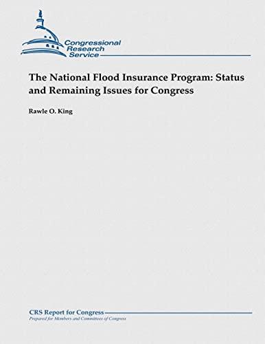 The National Flood Insurance Program: Status and: King, Rawle O.