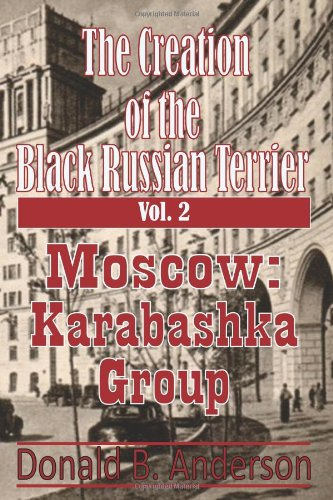 9781481914277: The Creation of the Black Russian Terrier: Moscow: Karabashka Group (Volume 2)