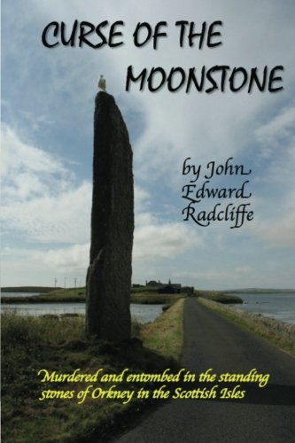 Curse of the Moonstone: (Murdered and entombed in the standing stones of Orkney in the Scottish ...