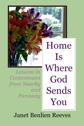 9781481921640: Home Is Where God Sends You: Lessons in Contentment from Nearby and Faraway