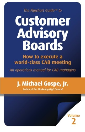 9781481921756: The Flipchart Guide to Customer Advisory Boards, Volume 2: How to execute a world-class CAB meeting