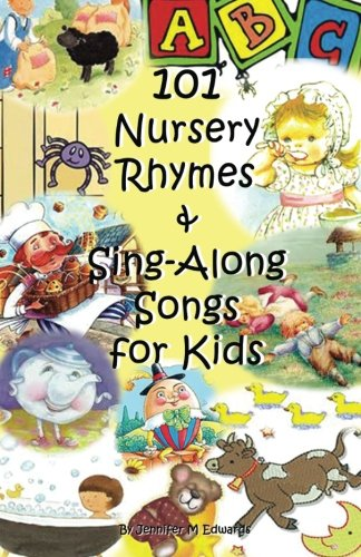 101 Nursery Rhymes & Sing-Along Songs for Kids: Jennifer M Edwards