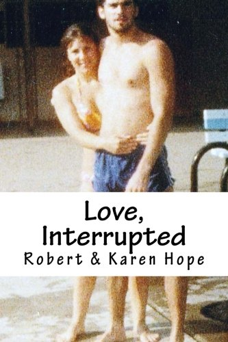 Love, Interrupted: A true story of lost love rekindled: Hope, Robert