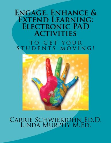 9781481925846: Engage, Enhance & Extend Learning: Electronic PAD Activities to get your students moving!