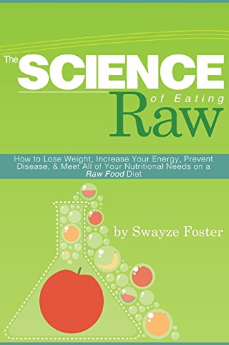 9781481929080: The Science of Eating Raw: How to Lose Weight, Increase Your Energy, Prevent Disease, & Meet All of Your Nutritional Needs on a Raw Food Diet