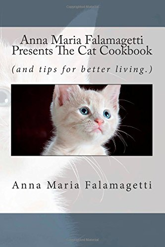 9781481930253: Anna Maria Falamagetti Presents The Cat Cookbook: (and tips for Better Living)