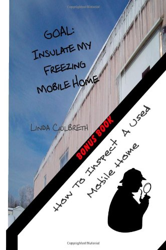 9781481930536: Goal: Insulate My Freezing Mobile Home & How To Inspect A Used Mobile Home