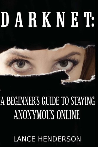 9781481931380: Darknet: A Beginner's Guide to Staying Anonymous Online