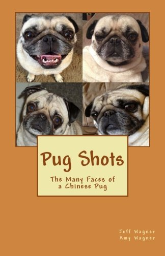 Pug Shots: The Many Faces of a: Wagner, Jeff S.