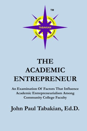 9781481933551: The Academic Entrepreneur: An Examination Of Factors That Influence Academic Entrepreneurialism Among Community College Faculty