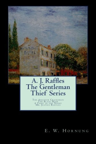 9781481934138: A. J. Raffles The Gentleman Thief Series: The Amateur Cracksman; The Black Mask; A Thief in the Night;Mr. Justice Raffles