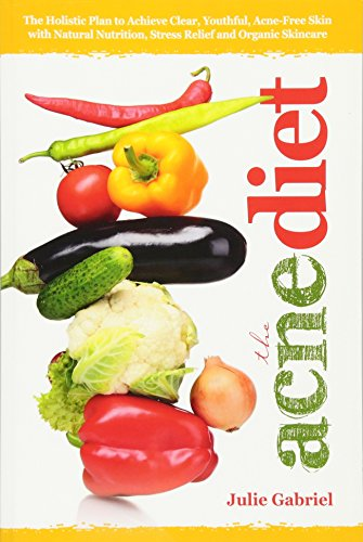 9781481934169: The Acne Diet: Holistic Plan to Achieve Clear, Youthful, Acne-Free Skin with Natural Nutrition, Stress Relief and Organic Skincare