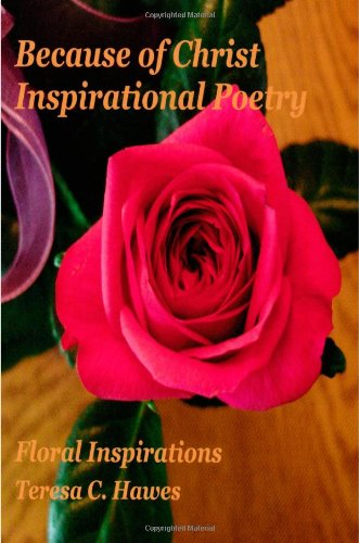 9781481937375: Because of Christ Inspirational Poetry: Floral Inspirations