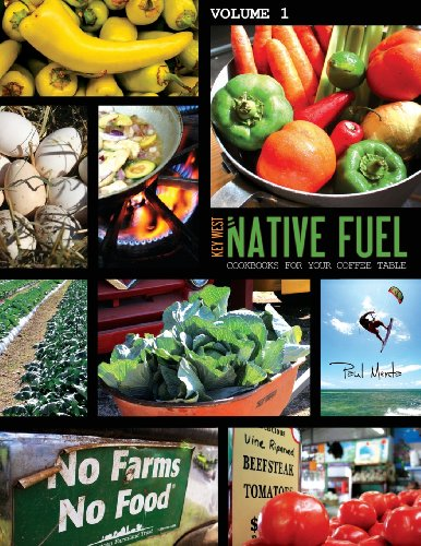 Native Fuel: Key West, Cookbooks For Your Coffee Table (Volume 1): Paul J Menta