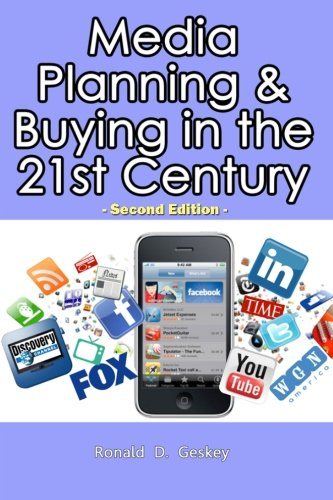 Media Planning & Buying in the 21st Century: Second Edition: Geskey Sr., Mr Ronald D.